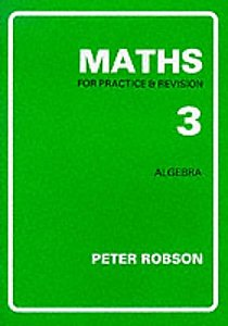 Peter Robson Maths For Practice & Revision, Book 3